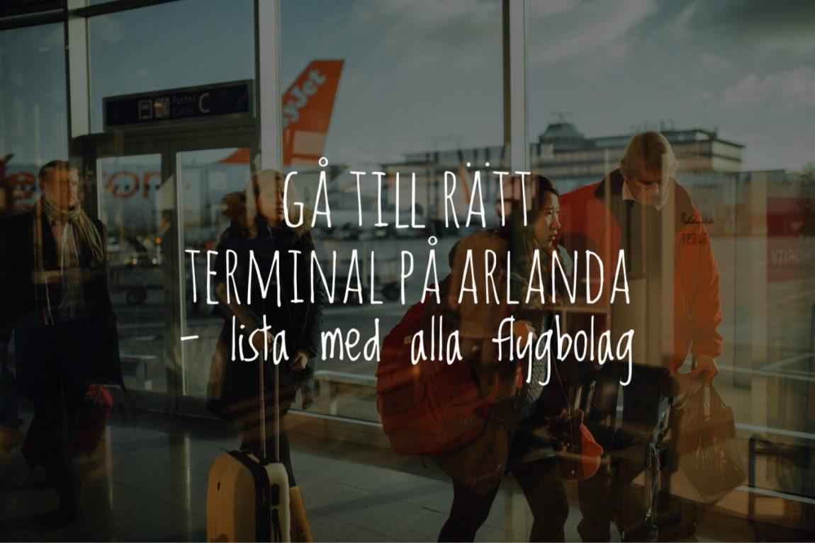 Karta Over Arlanda Flygplats.Vilken Terminal Pa Arlanda Gar Flyget Fran Lista Med Alla Flygbolag